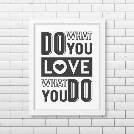 Do what you love, love what you do- Quote typographical Background in realistic square white frame on the brick wall background. Vector   illustration.