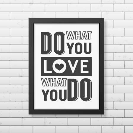 business people meeting: Do what you love, love what you do- Quote typographical Background in realistic square black frame on the brick wall background. Vector   illustration.