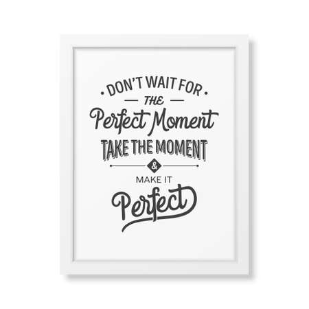 old business man: Do not wait for the perfect moment, take the moment and make it perfect - Quote typographical Background in the realistic square white frame isolated on white background . Vector   illustration. Illustration