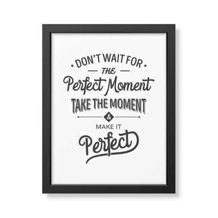 business people meeting: Do not wait for the perfect moment, take the moment and make it perfect - Quote typographical Background in the realistic square black frame isolated on white background . Vector   illustration. Illustration