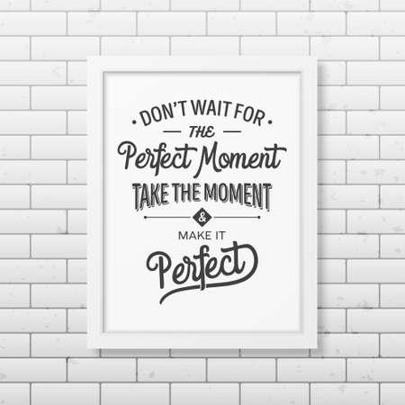 old business man: Do not wait for the perfect moment, take the moment and make it perfect - Quote typographical Background in realistic square white frame on the brick wall background. Vector   illustration.