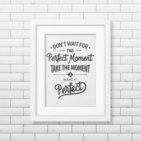 business people meeting: Do not wait for the perfect moment, take the moment and make it perfect - Quote typographical Background in realistic square white frame on the brick wall background. Vector   illustration.