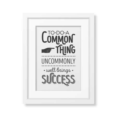 old business man: To do a common thing uncommonly well brings success - Quote typographical Background in the realistic square white frame isolated on white background . Vector   illustration.