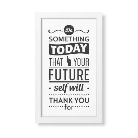 that: Do something today that your future self will thank you for - Quote typographical Background in the realistic square white frame isolated on white background . Vector   illustration. Illustration