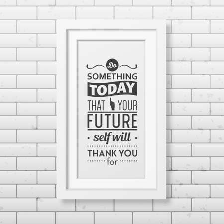 business people meeting: Do something today that your future self will thank you for  - Quote typographical Background in realistic square white frame on the brick wall background. Vector   illustration. Illustration