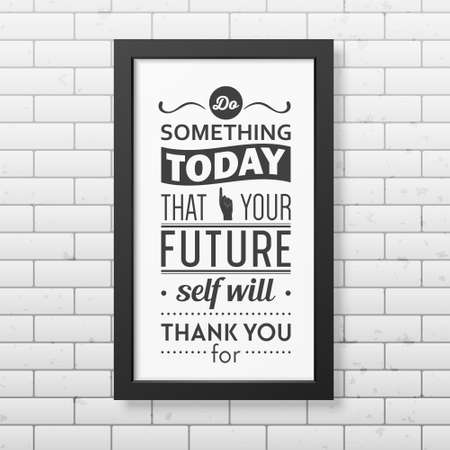 business people meeting: Do something today that your future self will thank you for  - Quote typographical Background in realistic square black frame on the brick wall background. Vector   illustration.