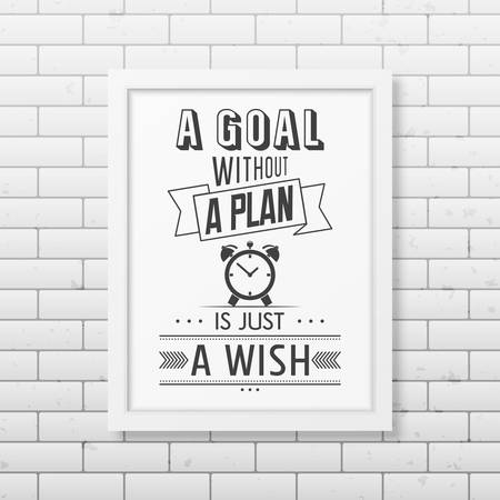 business people meeting: A goal without a plan is just a wish   - Quote typographical Background in realistic square white frame on the brick wall background. Vector   illustration. Illustration