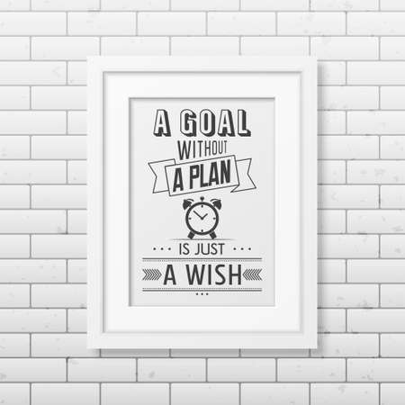 business people meeting: A goal without a plan is just a wish   - Quote typographical Background in realistic square white frame on the brick wall background. Vectorillustration.