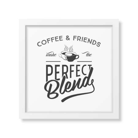 black coffee: Coffee and friends make the perfect blend - Quote typographical Background in the realistic square white frame isolated on white background . Vector EPS10 illustration.