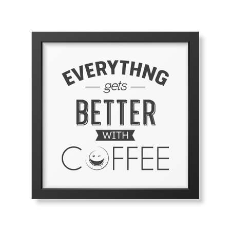sticker design: Everything gets better with coffee - Quote typographical Background in realistic square black frame on white background. Vector EPS10 illustration. Illustration