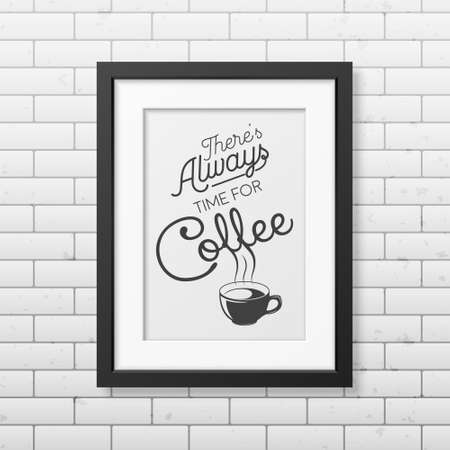 coffee time: There is always time for coffee - Quote typographical Background in realistic square black frame on the brick wall background. Vector EPS10 illustration.