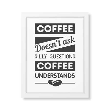 understands: Coffee does not ask silly questions, coffee understands  - Quote typographical Background in realistic square white frame on white background. Vector EPS10 illustration.