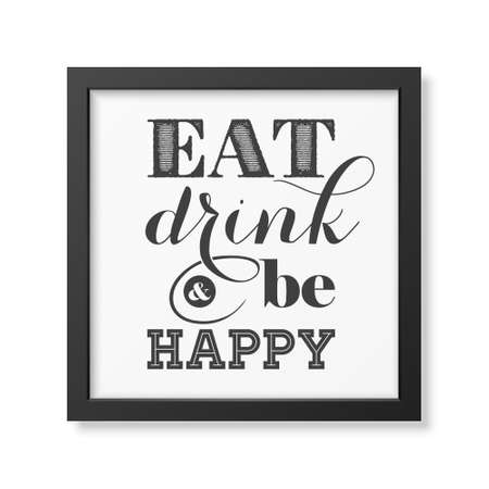 sticker design: Eat, drink and be happy  - Quote typographical Background in realistic square black frame on white background.