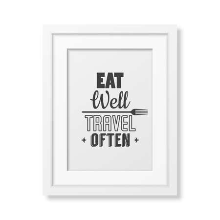 Eat well, travel often - Quote typographical Background in realistic square white frame on white background.