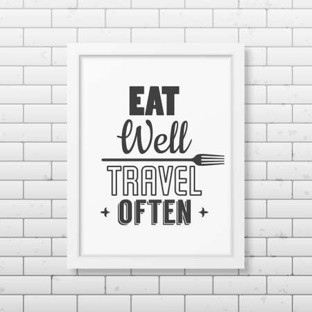 often: Eat well, travel often - Quote typographical Background in realistic square white frame on the brick wall background. Illustration