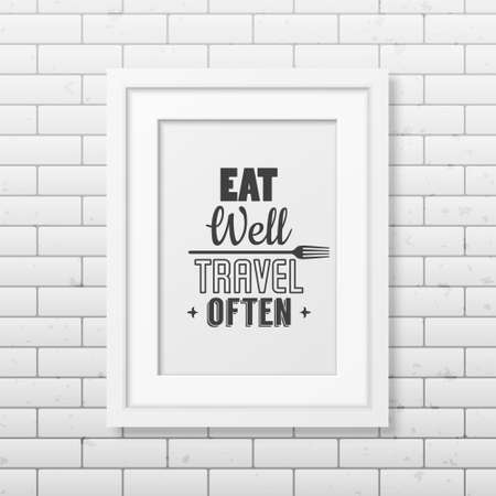 sticker design: Eat well, travel often - Quote typographical Background in realistic square white frame on the brick wall background. Illustration