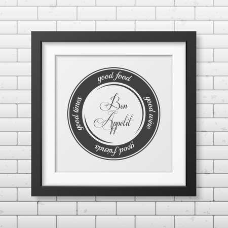 times square: Good food, good wine, good friends, good times. Quote typographical Background in realistic square black frame on the brick wall background. Illustration