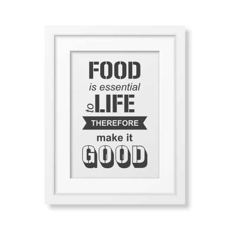 life is good: Food is essential to life therefore make it good - Quote typographical Background in realistic square white frame on white background. Illustration