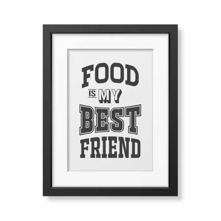 Food is my best friend - Quote typographical Background in realistic square black frame on white background.  Illustration