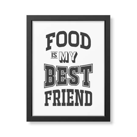 friend: Food is my best friend - Quote typographical Background in realistic square black frame on white background.  Illustration
