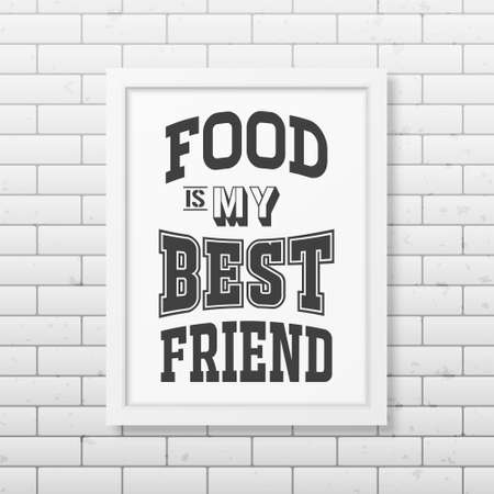 sticker design: Food is my best friend - Quote typographical Background in realistic square white frame on the brick wall background.