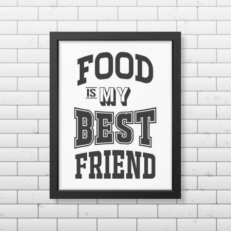 sticker design: Food is my best friend - Quote typographical Background in realistic square black frame on the brick wall background.