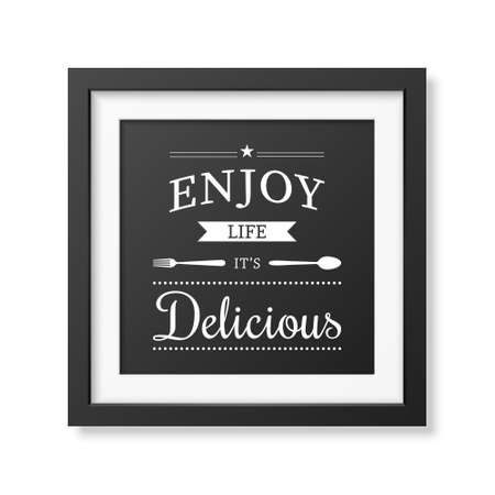 enjoy life: Enjoy life it is delicious - Quote typographical Background in realistic square black frame on white background. Vector EPS10 illustration. Illustration