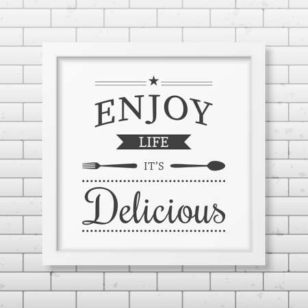 enjoy life: Enjoy life it is delicious - Quote typographical Background in realistic square white frame on the brick wall background.