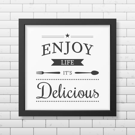 enjoy life: Enjoy life it is delicious - Quote typographical Background in realistic square black frame on the brick wall background.