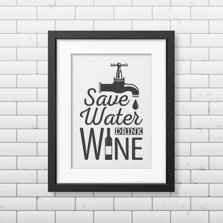 Drinking wine: Save water, drink wine - Quote typographical Background in realistic square black frame on the brick wall background. Vector EPS10 illustration.