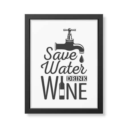 Sparen water, wijn te drinken - Quote typografische achtergrond in realistische vierkant zwart frame op een witte achtergrond. Vector EPS10 illustratie.