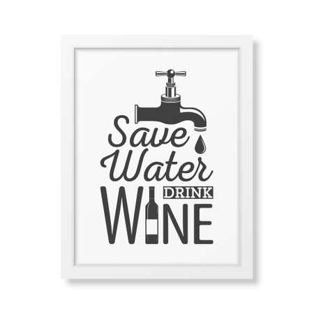 message bottle: Save water, drink wine - Quote typographical Background in realistic square white frame on white background. Vector EPS10 illustration.