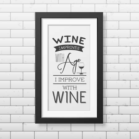 message bottle: Wine improves with age, i improve with wine - Quote typographical Background in realistic square black frame on the brick wall background. Vector EPS10 illustration. Illustration
