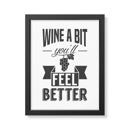 message bottle: Wine a bit you will feel better - Quote typographical Background in realistic square black frame on white background. Vector EPS10 illustration.