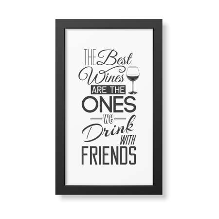 ones: The best wines are the ones we drink with friends - Quote typographical Background in realistic square black frame on white background. Vector EPS10 illustration.