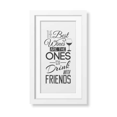 wines: The best wines are the ones we drink with friends - Quote typographical Background in realistic square white frame on white background. Vector EPS10 illustration.