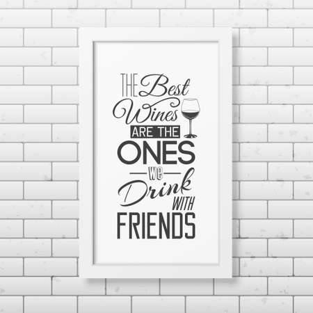 wines: The best wines are the ones we drink with friends- Quote typographical Background in realistic square white frame on the brick wall background. Vector EPS10 illustration. Illustration