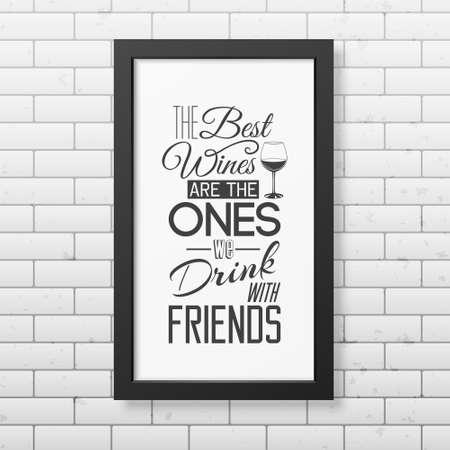 bebiendo vino: Los mejores vinos son los que bebemos con cita amigos- Fondo tipográfico en realista marco cuadrado negro en el fondo de la pared de ladrillo. Ilustración vectorial EPS10. Vectores