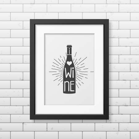 message bottle: I love wine - Quote typographical Background in realistic square black frame on the brick wall background. Vector EPS10 illustration. Illustration