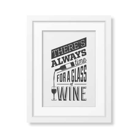 wine background: There is always time for a glass of wine - Quote typographical Background in realistic square white frame on white background.