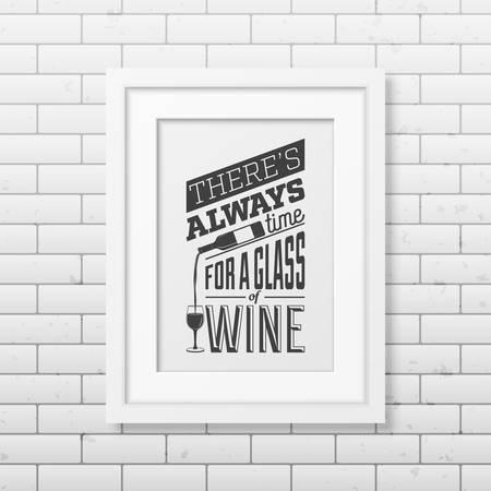 Er is altijd tijd voor een glas wijn - Quote typografische achtergrond in realistische vierkante witte frame op de bakstenen muur achtergrond. Vector EPS10 illustratie.