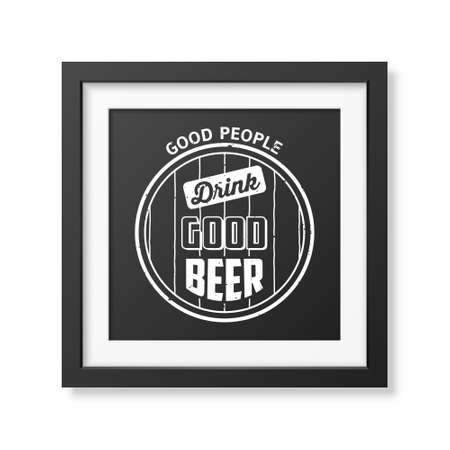 brewer: Good people drink good beer - Quote typographical Background in realistic square black frame on white background.
