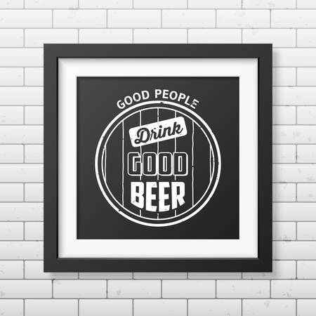 brewer: Good people drink good beer  - Quote typographical Background in realistic square black frame on the brick wall background.