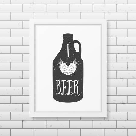 grunge bottle: I love beer  - Quote typographical Background in realistic square white frame on the brick wall background.  Illustration
