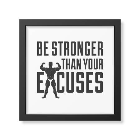 stronger: Be stronger than your excuses - Quote typographical Background in realistic square black frame on white background. Vector EPS10 illustration.
