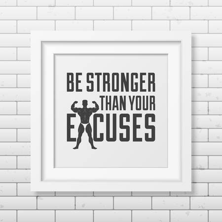 stronger: Be stronger than your excuses - Quote typographical Background in realistic square white frame on the brick wall background . Vector EPS10 illustration.