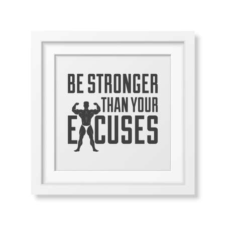 stronger: Be stronger than your excuses - Quote typographical Background in realistic square white frame on white background. Vector EPS10 illustration.