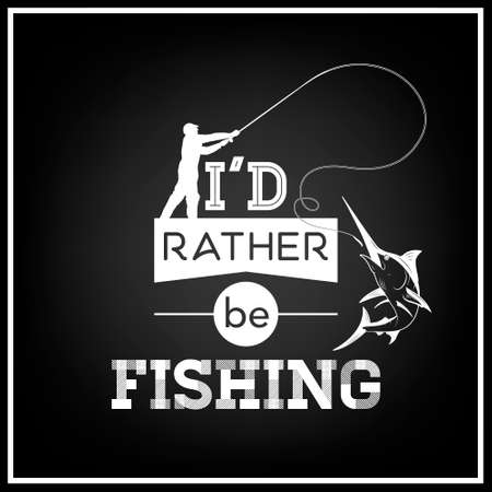 rather: I d rather be fishing - Quote Typographical Background.  Illustration