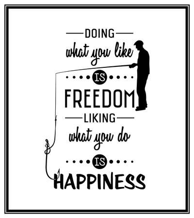 liking: Doing what you like is freedom, liking what you do is happiness  - Quote Typographical Background.