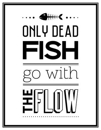 dead fish: Only dead fish go with the flow - Quote Typographical Background.